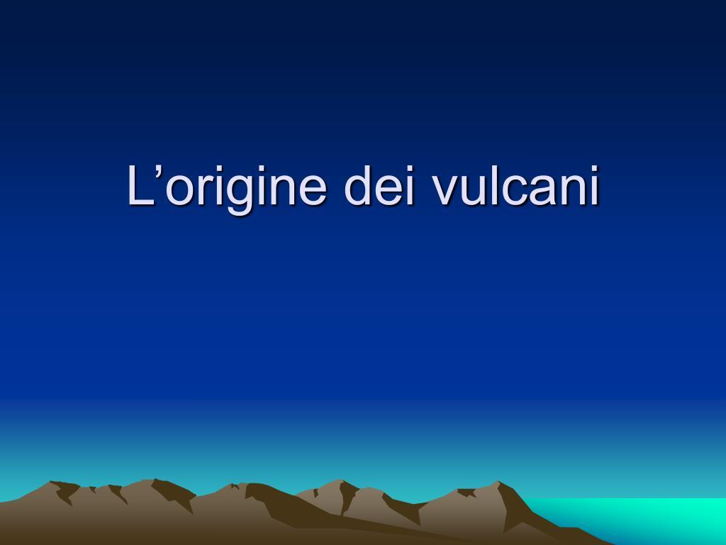 l origine dei vulcani l.