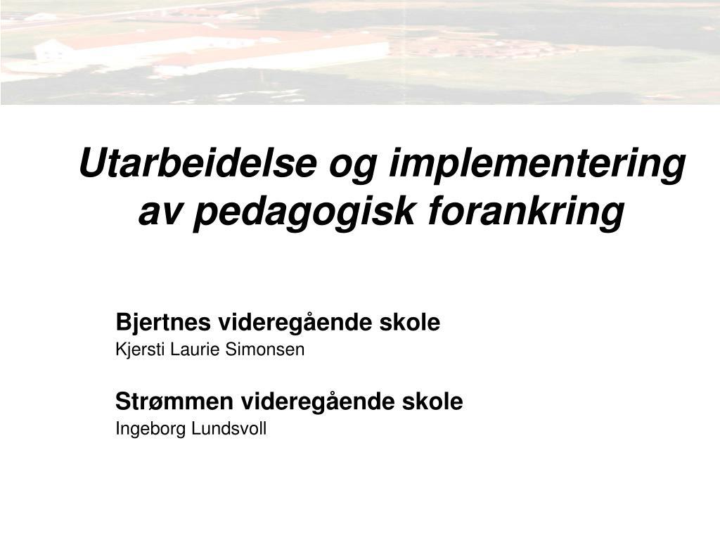 utarbeidelse og implementering av pedagogisk forankring l.