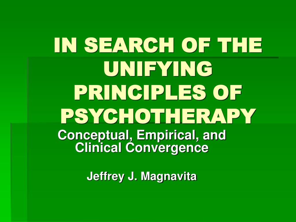 in search of the unifying principles of psychotherapy l.