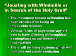 jousting with windmills or in search of the holy grail