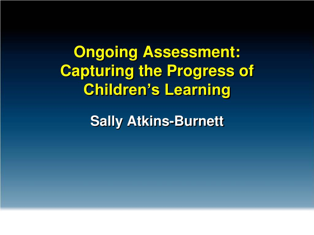 ongoing assessment capturing the progress of children s learning l.