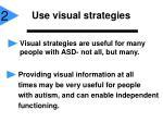 use visual strategies