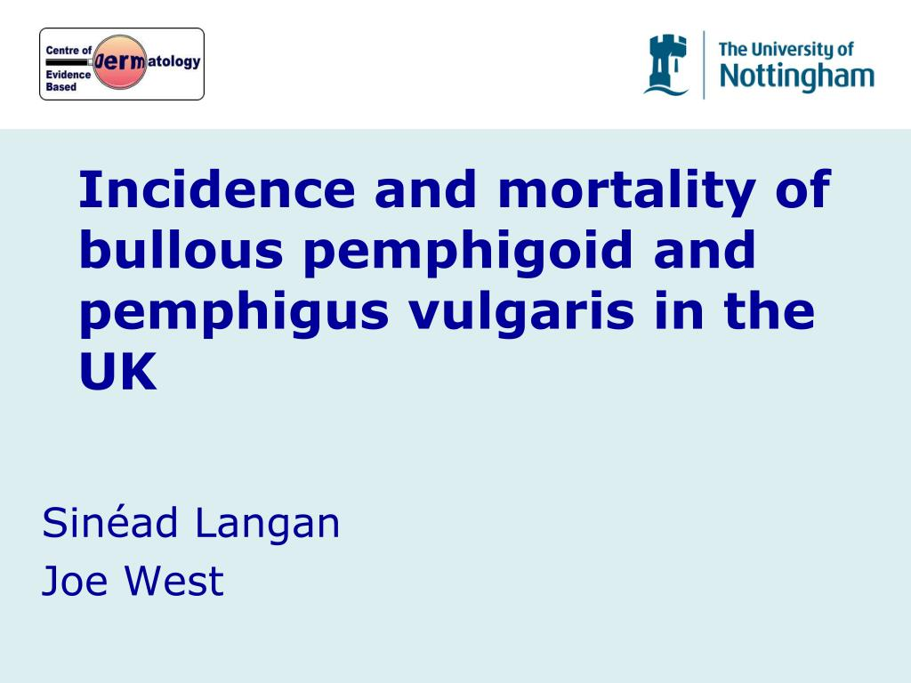incidence and mortality of bullous pemphigoid and pemphigus vulgaris in the uk l.