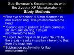 sub bowman s keratomileusis with the zyoptix xp microkeratome study methods