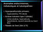 anomalies endocriniennes m taboliques et tubulopathies