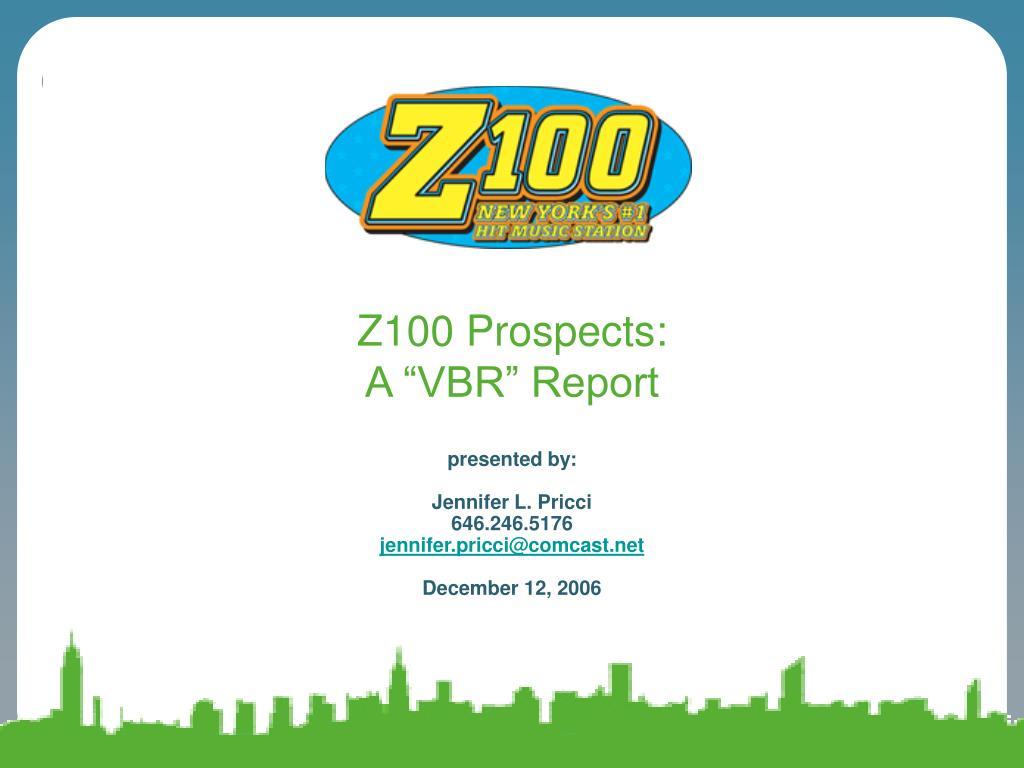 z100 prospects a vbr report l.