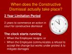 when does the constructive dismissal actually take place
