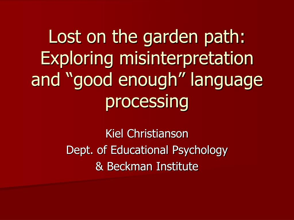 lost on the garden path exploring misinterpretation and good enough language processing l.