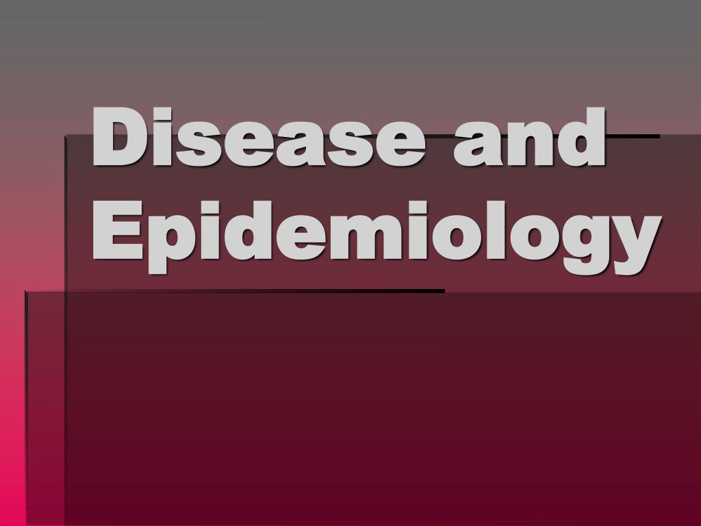 disease and epidemiology l.