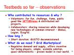 testbeds so far observations