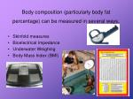 body composition particularly body fat percentage can be measured in several ways