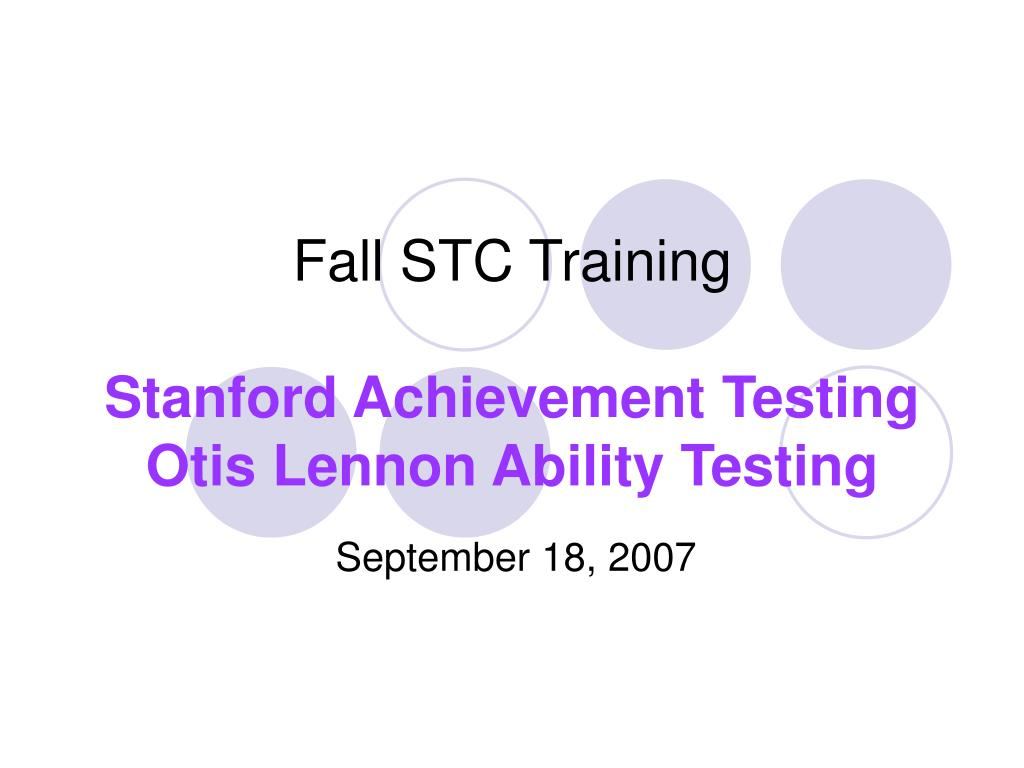 fall stc training stanford achievement testing otis lennon ability testing l.