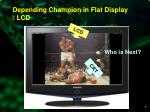 depending champion in flat display lcd