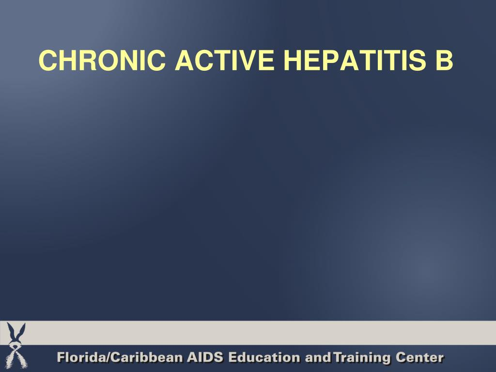 CHRONIC ACTIVE HEPATITIS B