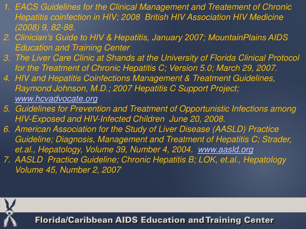 EACS Guidelines for the Clinical Management and Treatement of Chronic Hepatitis coinfection in HIV; 2008  British HIV Association HIV Medicine (2008) 9, 82-88.