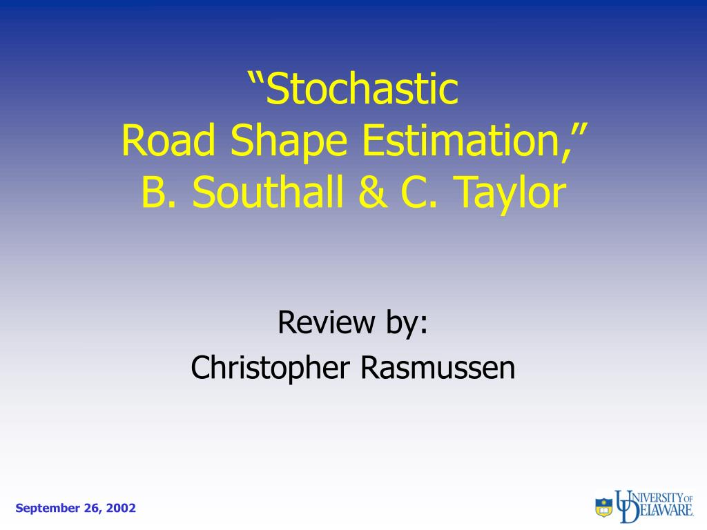 stochastic road shape estimation b southall c taylor l.