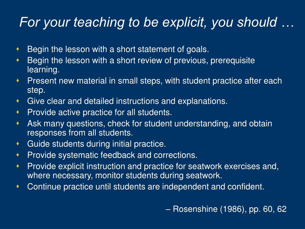 For your teaching to be explicit, you should …