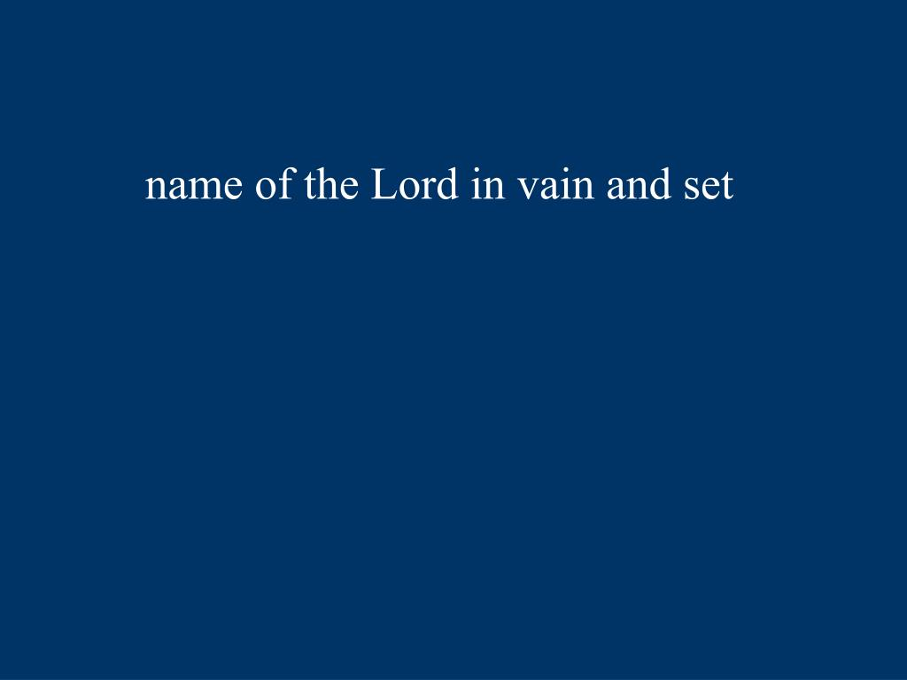 name of the Lord in vain and set