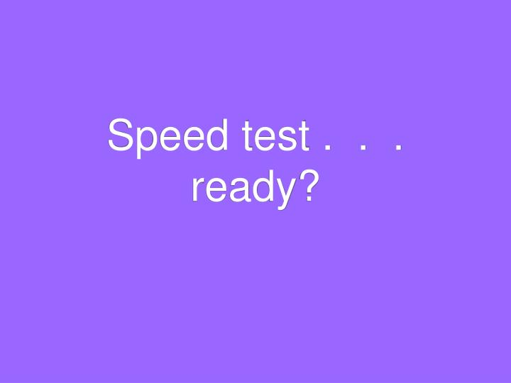 Speed test ready