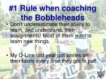1 rule when coaching the bobbleheads