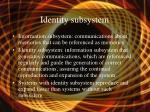 identity subsystem