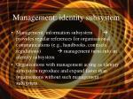 management identity subsystem