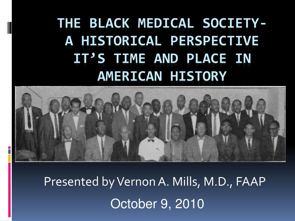 the black medical society a historical perspective it s time and place in american history l.