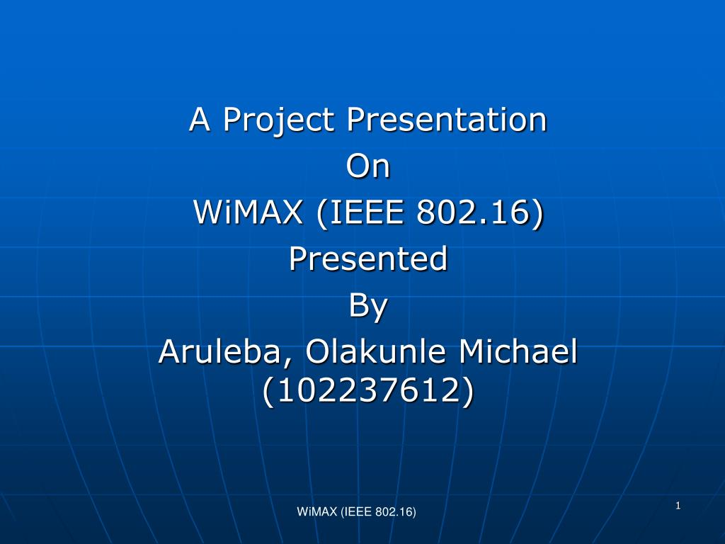 a project presentation on wimax ieee 802 16 presented by aruleba olakunle michael 102237612 l.