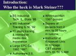 introduction who the heck is mark steiner