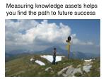 measuring knowledge assets helps you find the path to future success