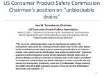 us consumer product safety commission chairman s position on unblockable drains