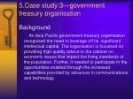5 case study 3 government treasury organisation