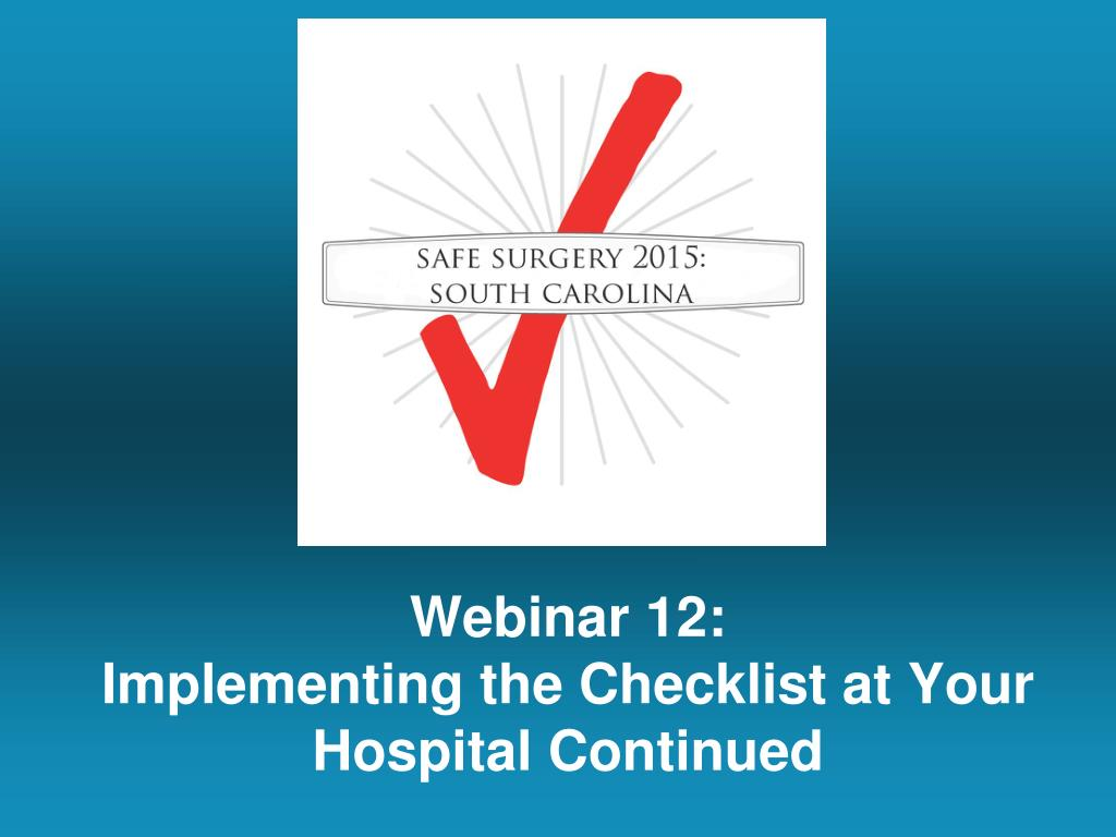 webinar 12 implementing the checklist at your hospital continued l.