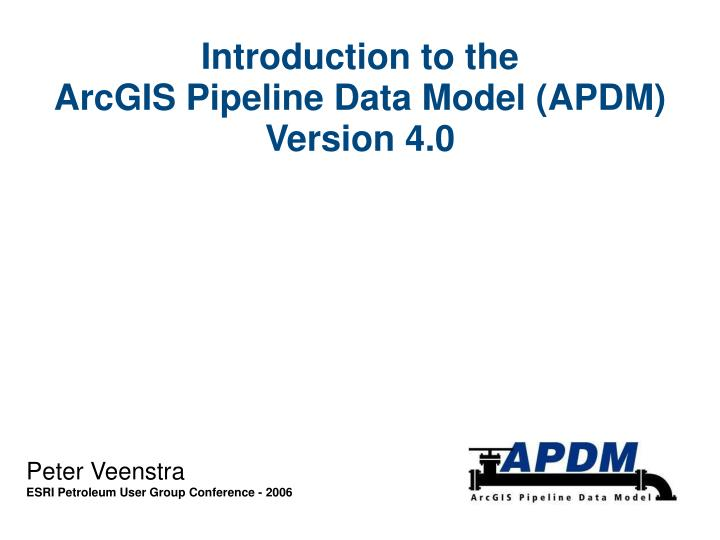Introduction to the arcgis pipeline data model apdm version 4 0