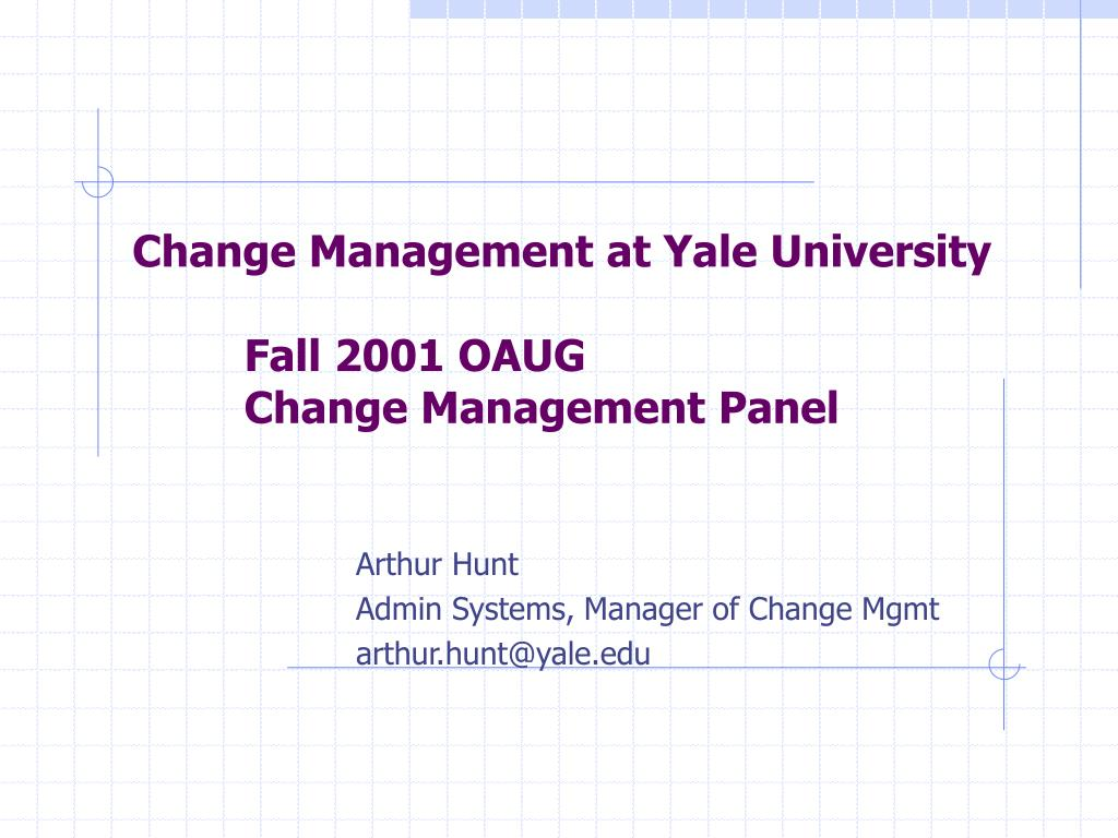 change management at yale university fall 2001 oaug change management panel l.