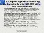 1 1 european legislation concerning the cohesion fund in 2007 2013 at the field of environment