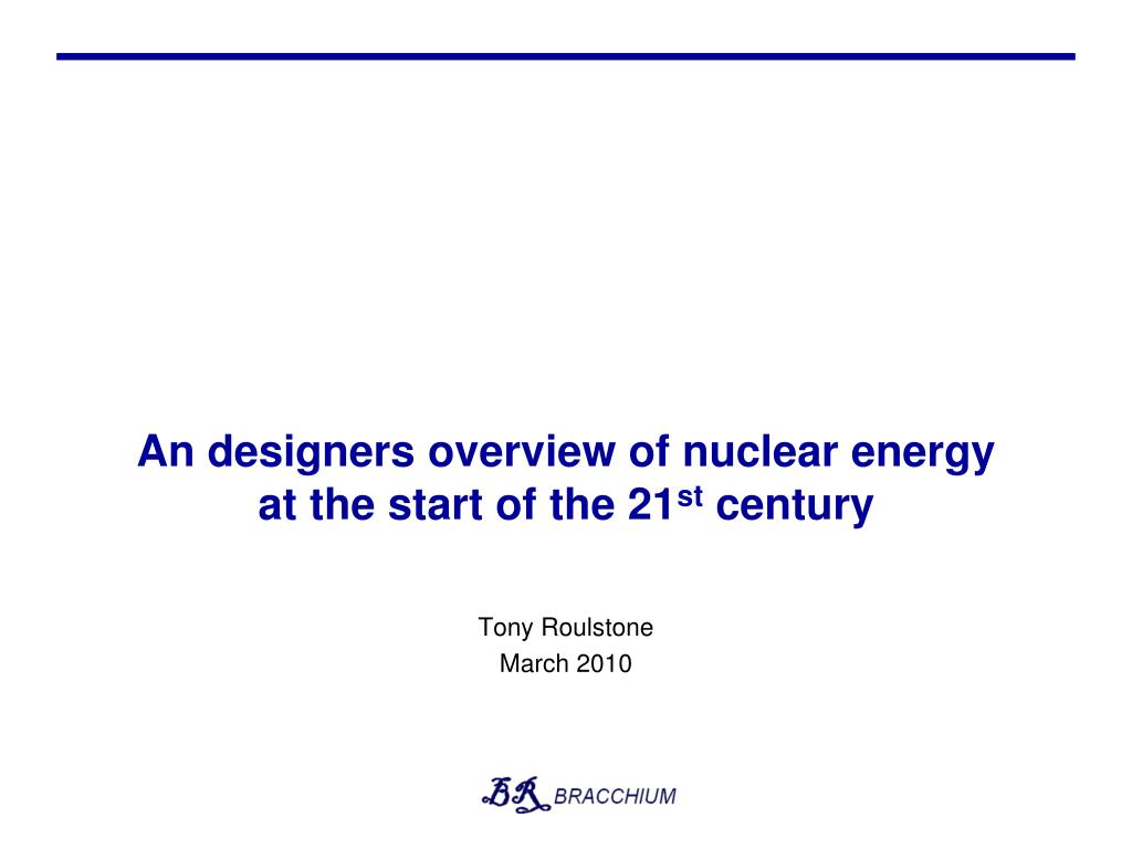 an designers overview of nuclear energy at the start of the 21 st century l.
