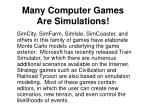 many computer games are simulations