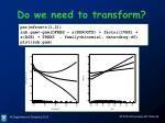 do we need to transform