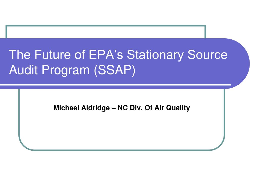 the future of epa s stationary source audit program ssap l.