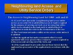 neighbouring land access and utility service orders