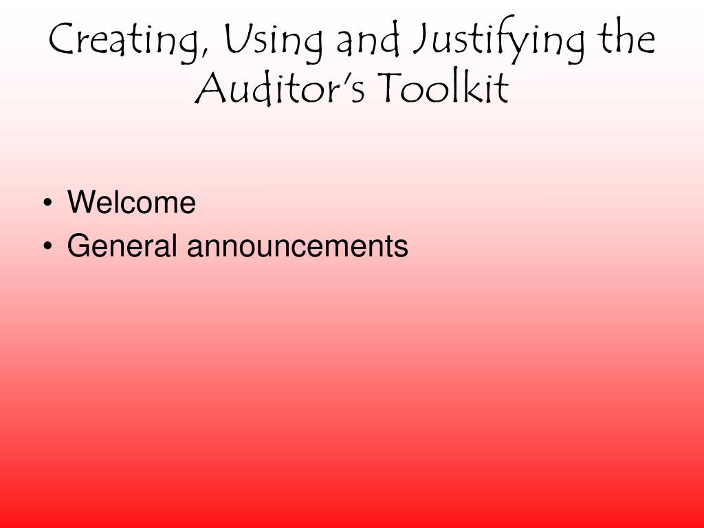 creating using and justifying the auditor s toolkit l.