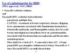 use of cephalosporins for brd fda approved 3 gc brd