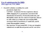 use of cephalosporins for brd fda approved 3 gc brd32