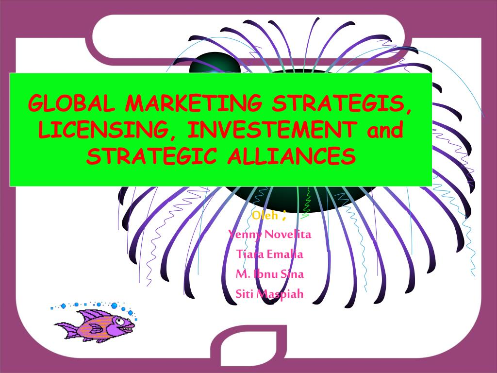 global marketing strategis licensing investement and strategic alliances l.