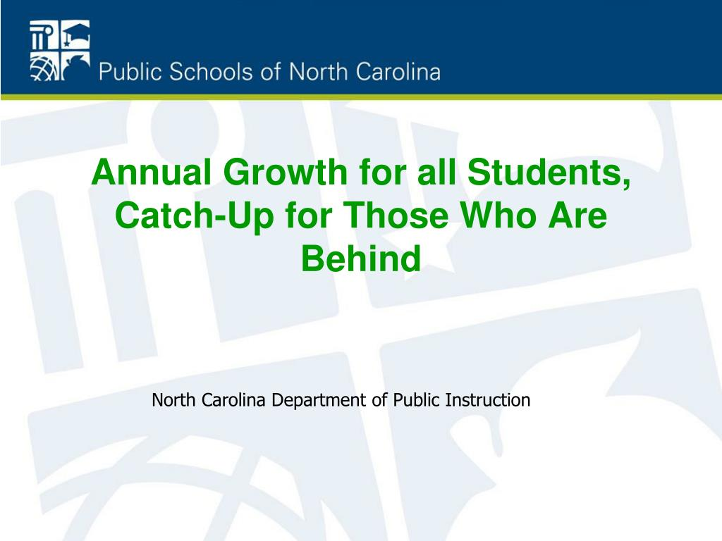 annual growth for all students catch up for those who are behind l.