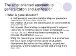 the actor oriented approach to generalization and justification
