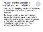 the actor oriented approach to generalization and justification10