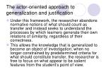 the actor oriented approach to generalization and justification9