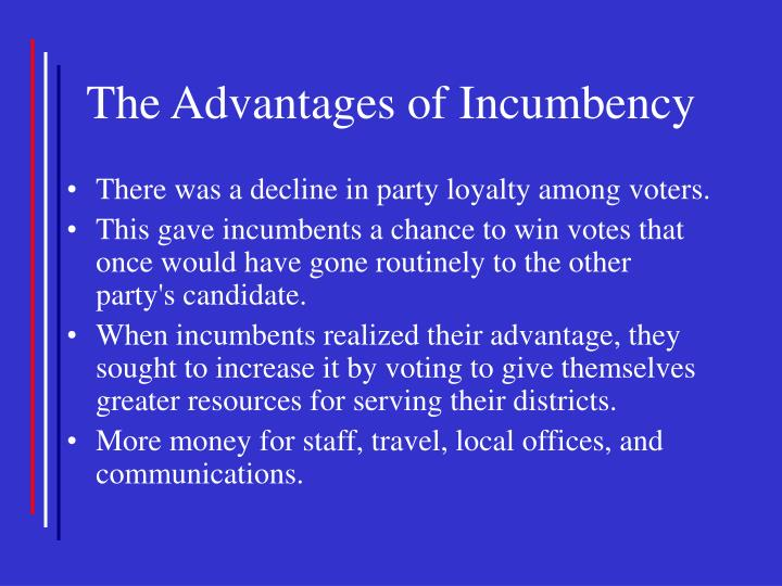 The Advantages of Incumbency
